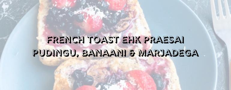 French Toast ehk praesai pudingu, banaani ja marjadega